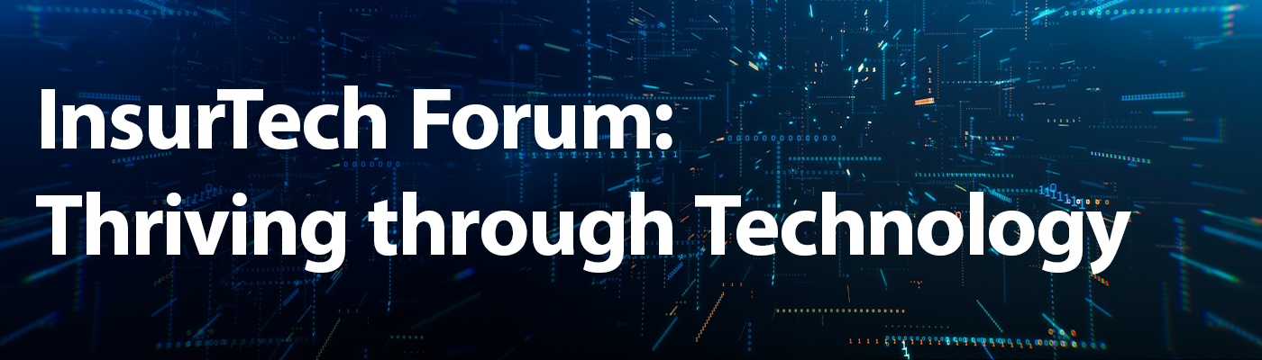 InsurTech Forum: Thriving through Technology